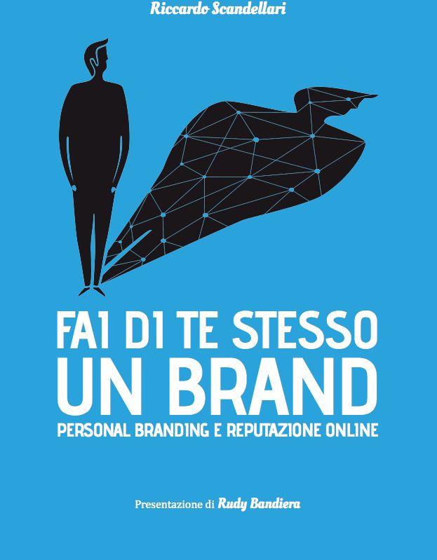 """Libri: """"Fai di te stesso un brand"""" di Riccardo Scandellari"""