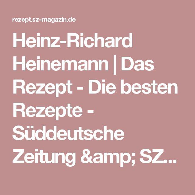 Heinz-Richard Heinemann | Das Rezept - Die besten Rezepte - Süddeutsche Zeitung & SZ-Magazin