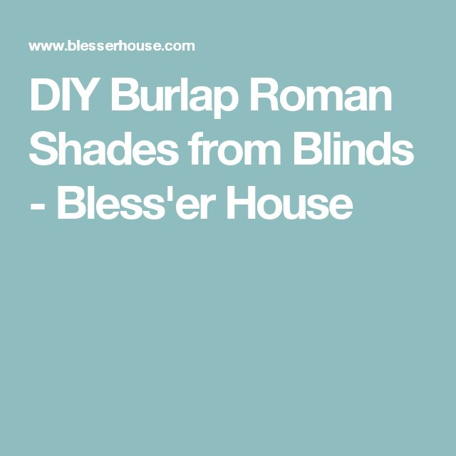 DIY Burlap Roman Shades from Blinds - Bless'er House