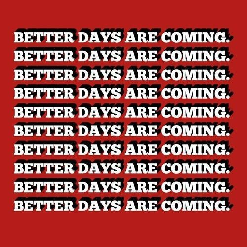 Better days are coming | Positive vibes