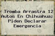 http://tecnoautos.com/wp-content/uploads/imagenes/tendencias/thumbs/tromba-arrastra-12-autos-en-chihuahua-piden-declarar-emergencia.jpg Noticias De Chihuahua. Tromba arrastra 12 autos en Chihuahua; piden declarar emergencia, Enlaces, Imágenes, Videos y Tweets - http://tecnoautos.com/actualidad/noticias-de-chihuahua-tromba-arrastra-12-autos-en-chihuahua-piden-declarar-emergencia/