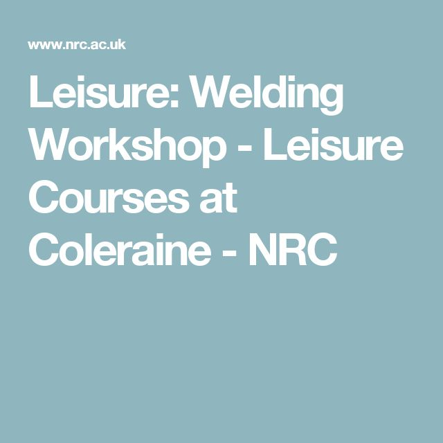 Leisure: Welding Workshop - Leisure Courses at Coleraine - NRC