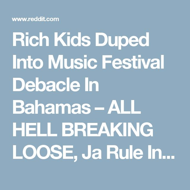 Rich Kids Duped Into Music Festival Debacle In Bahamas – ALL HELL BREAKING LOOSE, Ja Rule Involved - ZeroPointNow [x-post /r/news] : hiphopheads