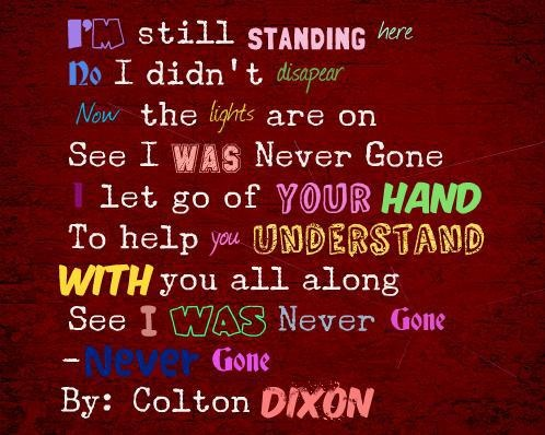 Never Gone-Colton Dixon. Guys this has been on replay since Tuesday. This song is amazing. I'm obbsessed.