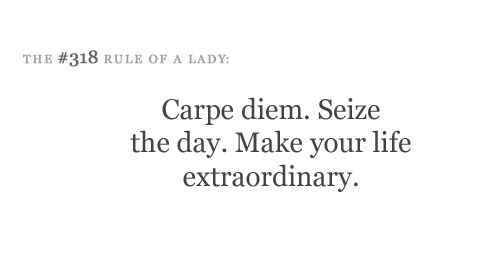 Carpe diem! Dead Poets Society...great movie!