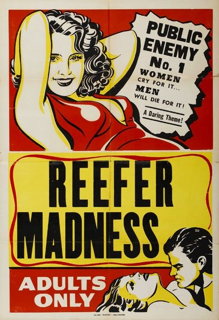 Reefer Madness. Public enemy No. 1. Women cry for it. Men will die for it. Adults only. Marijuana, cannabis, hemp.
