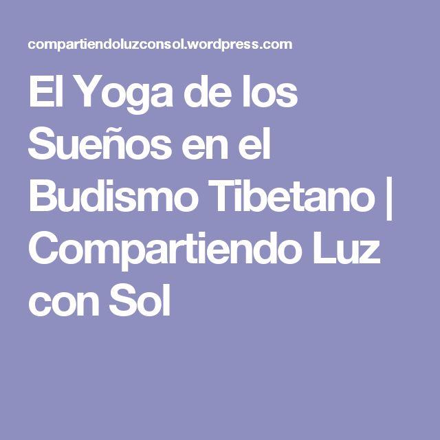 El Yoga de los Sueños en el Budismo Tibetano | Compartiendo Luz con Sol