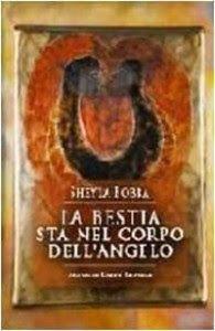 libri che passione: La bestia sta nel corpo dell'Angelo di Sheyla Bobb...