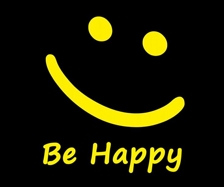 JUST BE HAPPY :)