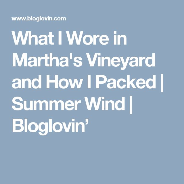 What I Wore in Martha's Vineyard and How I Packed | Summer Wind | Bloglovin'