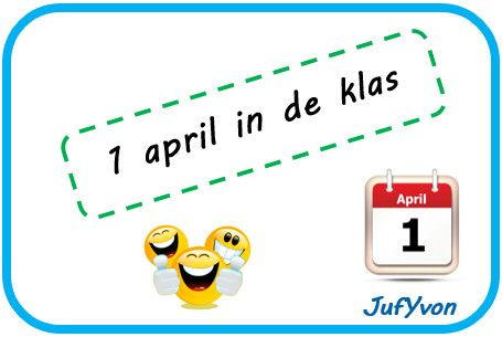 ©JufYvon: 1 april in de klas