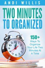 Two Minutes to Organized: 150+ Ways to Organize Your Life Two Minutes at a Time ebook from Professional Organizer Andi Willis of GoodLifeOrganizing.net http://amzn.to/2p5hdIK