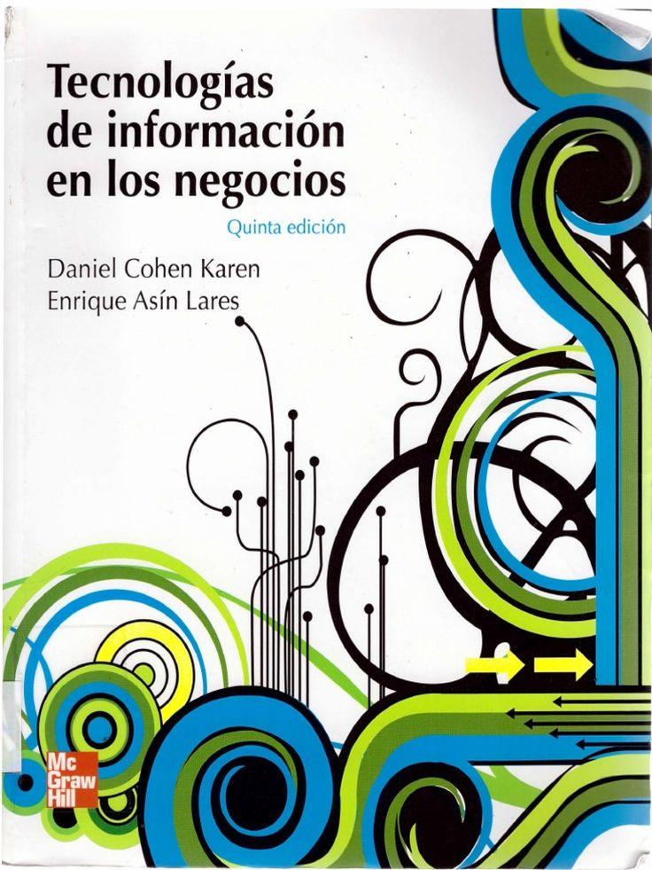 Cohen Karen, Daniel. Tecnologías de información en los negocios. 5ª ed. McGraw-Hill Interamericana, 2009. ISBN: 9781456217761. Disponible en: Libros electrónicos EBRARY