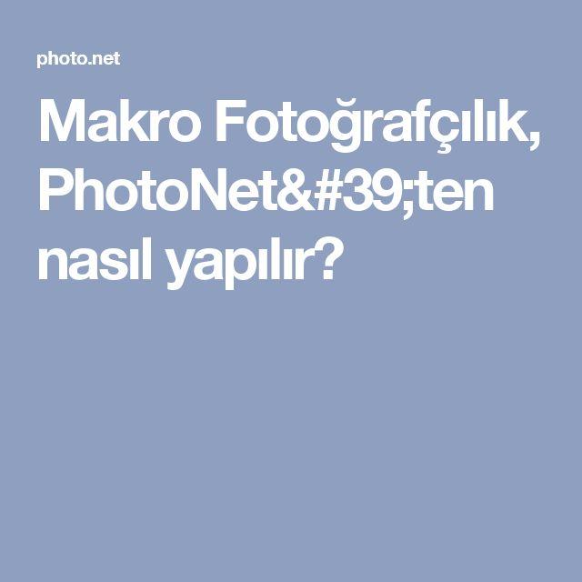 Makro Fotoğrafçılık, PhotoNet'ten nasıl yapılır?