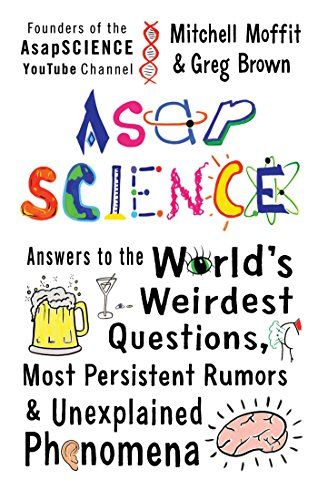 From the creators of the wildly popular and seriously scientific YouTube channel, AsapSCIENCE, comes entertaining, irreverent, and totally accessible answers to the questions you never got to ask in science class.Why do we get hung over? What would happen if you stopped sleeping? Is binge-watching TV actually bad for you? Why should I take a power nap? In their first-ever book, Mitchell Moffit and Greg Brown, the geniuses behind YouTube channel AsapSCIENCE, explain the true science of how…