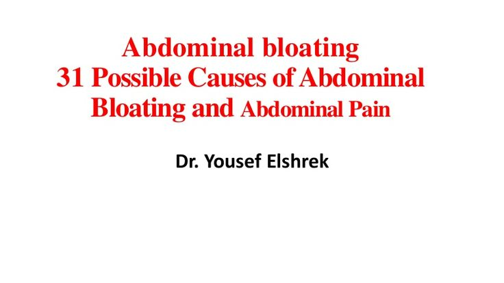 Abdominal bloating 31 possible causes of abdominal bloating and abdominal pain by Yousef Elshrek via slideshare