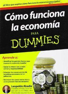 Cómo funciona la economía para Dummies - Leopoldo Abadía - http://www.amazon.es/C%C3%B3mo-funciona-econom%C3%ADa-para-Dummies/dp/8432900168