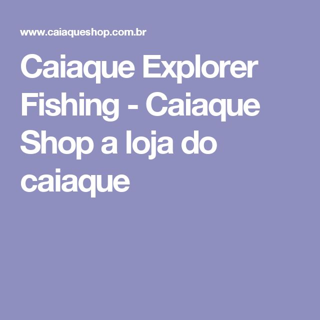 Caiaque Explorer Fishing - Caiaque Shop a loja do caiaque
