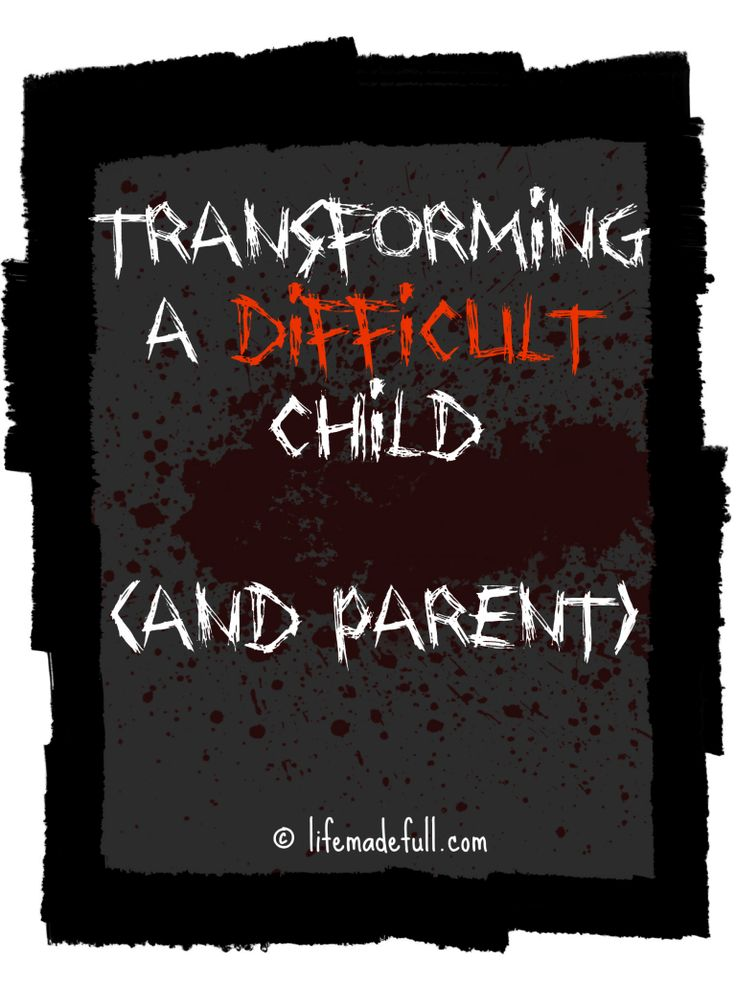 Transforming The Difficult Child - Life Made Full