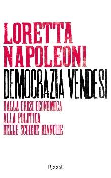 Democrazia vendesi - Loretta Napoleoni, Rizzoli