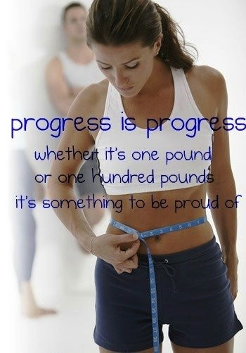 Yes, sometimes it's not even pounds, but inches lost, or achieving a