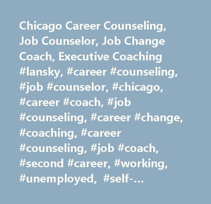 Chicago Career Counseling, Job Counselor, Job Change Coach, Executive Coaching #lansky, #career #counseling, #job #counselor, #chicago, #career #coach, #job #counseling, #career #change, #coaching, #career #counseling, #job #coach, #second #career, #working, #unemployed, #self-employed, #career #advisor, #career #adviser…