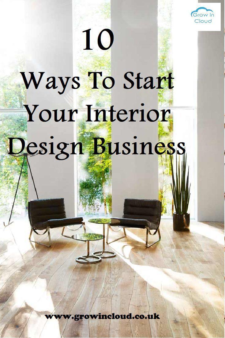 10 Ways To Start Your Own Interior Design Business Interior Design Business Interior Design Career Business Design