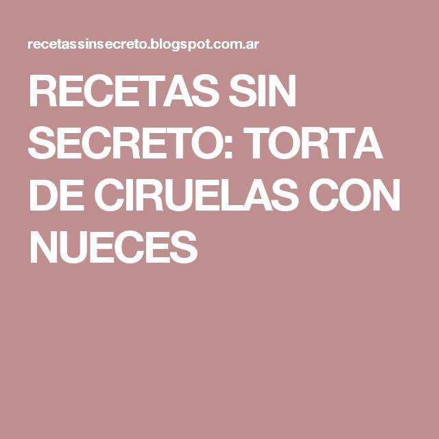 RECETAS SIN SECRETO: TORTA DE CIRUELAS CON NUECES