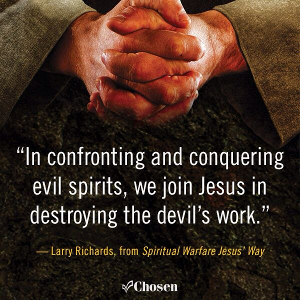 """""""In confronting and conquering evil spirits, we join Jesus in destroying the devil's work."""" -- Larry Richards, from Spiritual Warfare Jesus' Way #quote #ChristianQuote"""
