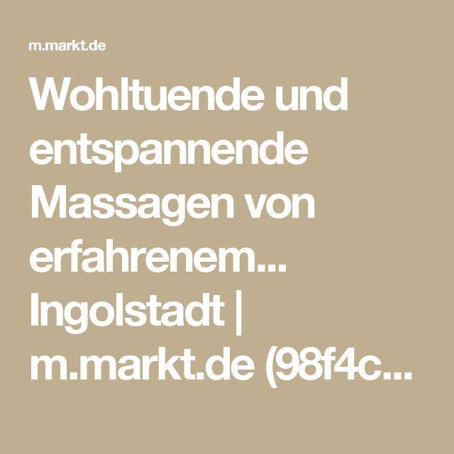 Wohltuende und entspannende Massagen von erfahrenem... Ingolstadt | m.markt.de (98f4c9e9)