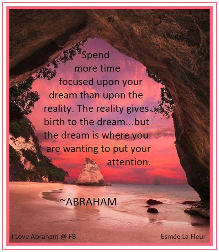 Spend More Time Focused Upon Your Dream Than Upon The Reality