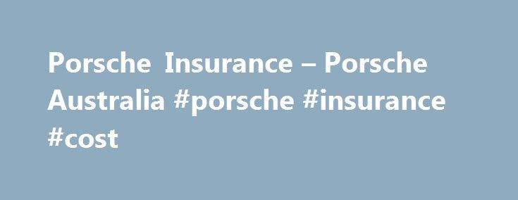 Porsche Insurance – Porsche Australia #porsche #insurance #cost http://spain.remmont.com/porsche-insurance-porsche-australia-porsche-insurance-cost/  Porsche Insurance Porsche Insurance provides premium comprehensive insurance cover as you would expect with the ability to cover both business and private use. The cover provided by the comprehensive insurance policy includes¹: Your choice of repairer or we can recommend one for you. Repairs are guaranteed for the life of the vehicle Repair or…