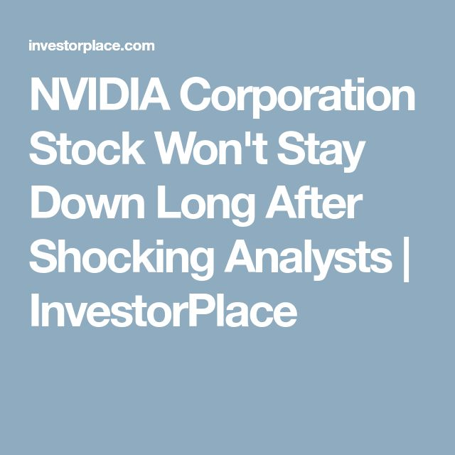 NVIDIA Corporation Stock Won't Stay Down Long After Shocking Analysts | InvestorPlace