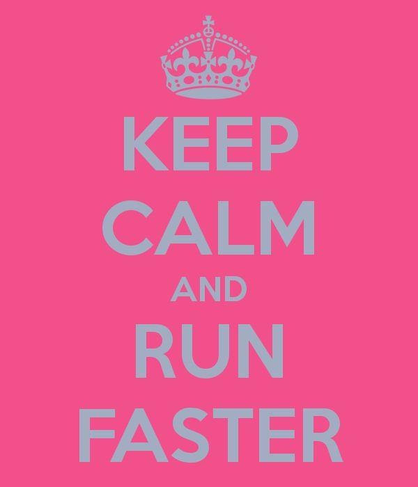 KEEP CALM AND RUN FASTER