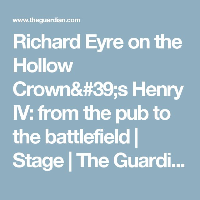 Richard Eyre on the Hollow Crown's Henry IV: from the pub to the battlefield | Stage | The Guardian