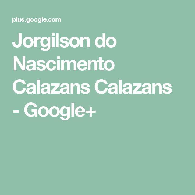 Jorgilson do Nascimento Calazans Calazans - Google+