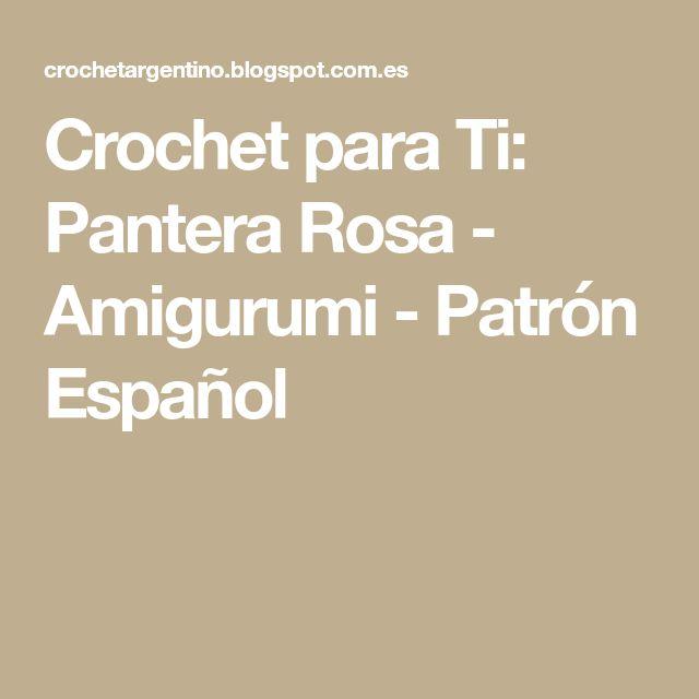 Crochet para Ti: Pantera Rosa - Amigurumi - Patrón Español