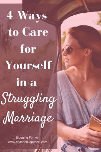 4 Ways to Care for Yourself in a Struggling Marriage