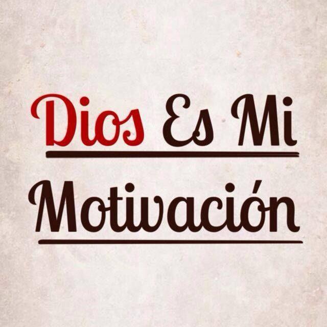 Dios es mi motivacion /Frases ♥ Cristianas ♥