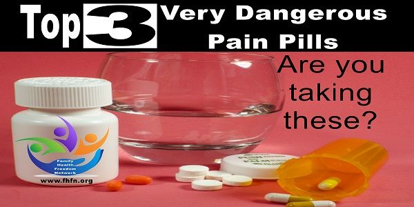 Top 3 Very Dangerous Pain Pills | Family Health Freedom Network