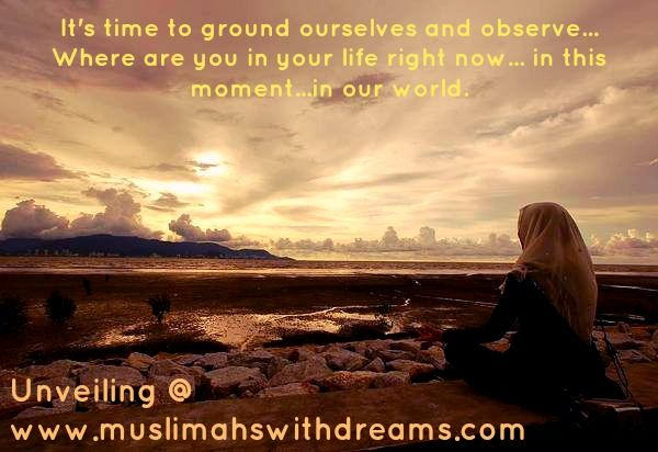 ground yourself #Muslimah #where are you in the world today #reflection solitude observation #connectedness