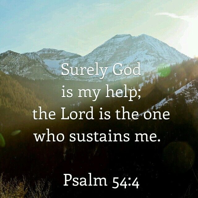"""Surely God is my help; the Lord is the one who sustains me.""  -Psalm 54:4 NIV  ~ http://bible.com/111/psa.54.4.NIV"