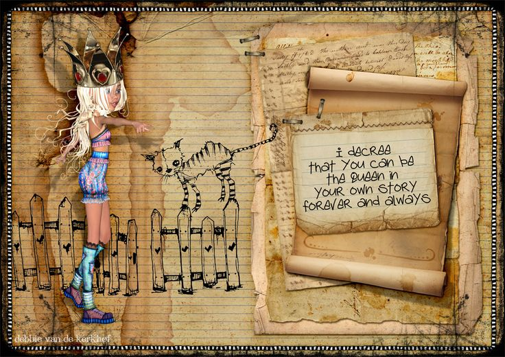 I decree that you can be the queen in your own story forever and always!.....Artwork by deb using 'Illustrated' kit