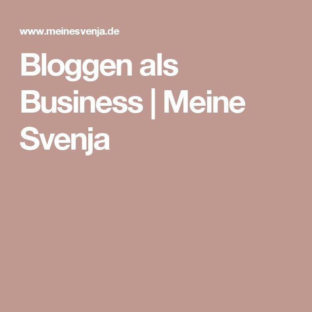 Bloggen als Business | Meine Svenja