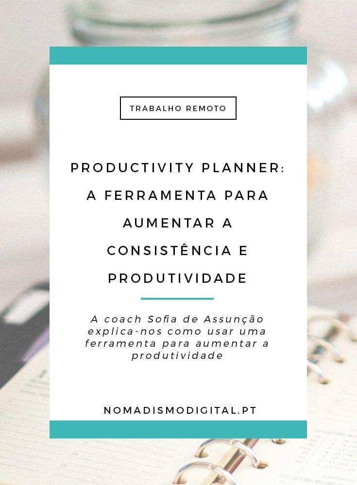 Productivity Planner: a ferramenta e técnica que aumentam a consistência e produtividade daqueles que trabalham a partir de casa via @nomadigitalpt
