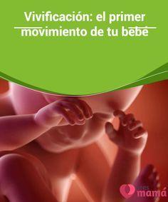 Vivificación: el primer #movimiento de tu bebé   Los expertos aseguran que no es sino a partir de la semana 13 cuando se produce el #fenómeno de la #vivificación, que son los #primeros movimientos del #feto