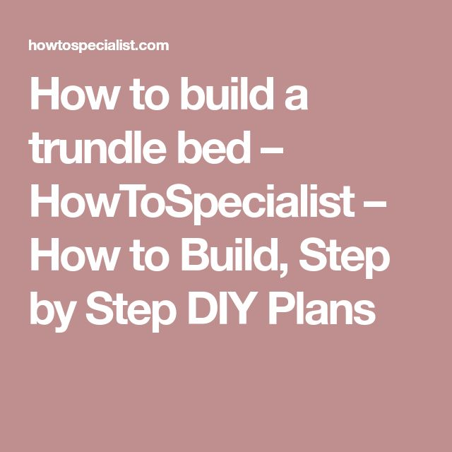 How to build a trundle bed – HowToSpecialist – How to Build, Step by Step DIY Plans