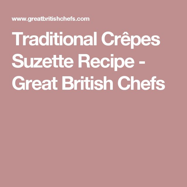 Traditional Crêpes Suzette Recipe - Great British Chefs