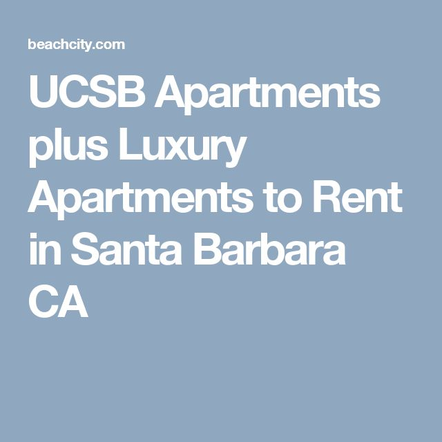 UCSB Apartments plus Luxury Apartments to Rent in Santa Barbara CA