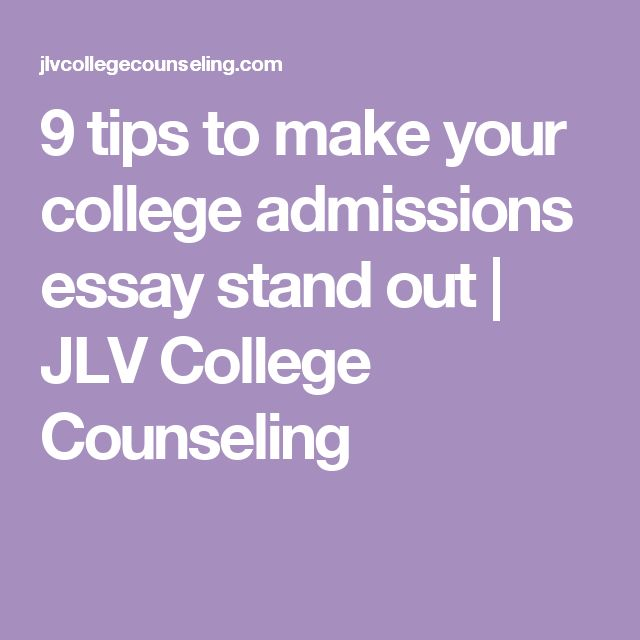 9 tips to make your college admissions essay stand out | JLV College Counseling